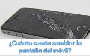 Cuánto cuesta cambiar la pantalla del móvil