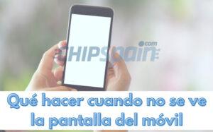 Qué hacer cuando no se ve la pantalla del móvil